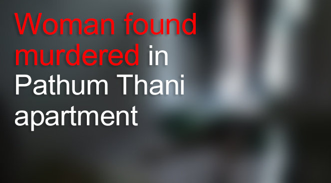 Woman found murdered in Pathum Thani apartment | Samui Times